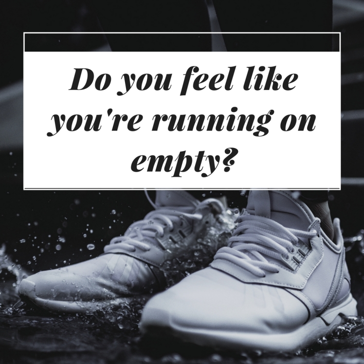 Do you feel like you're running on empty-