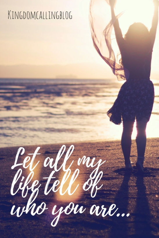 Let all my life tell of who you are....jpg