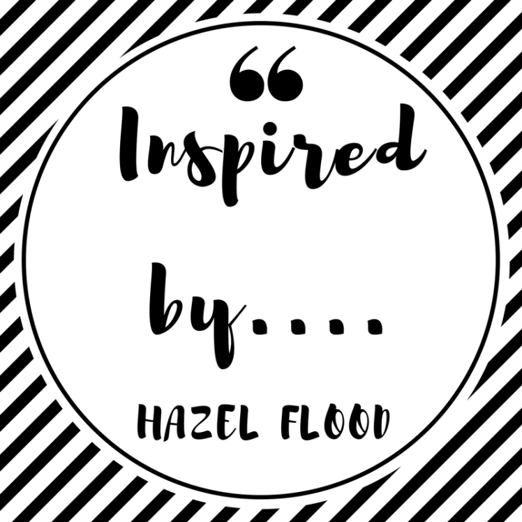 Inspired by.... Hazel Flood