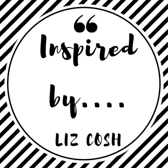Inspired by....Liz Cosh