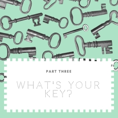 What's your Key- Part Three