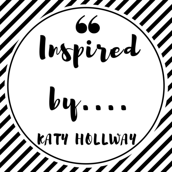 Inspired by....Katy Hollway