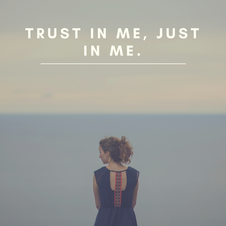 Trust in me, just in me!